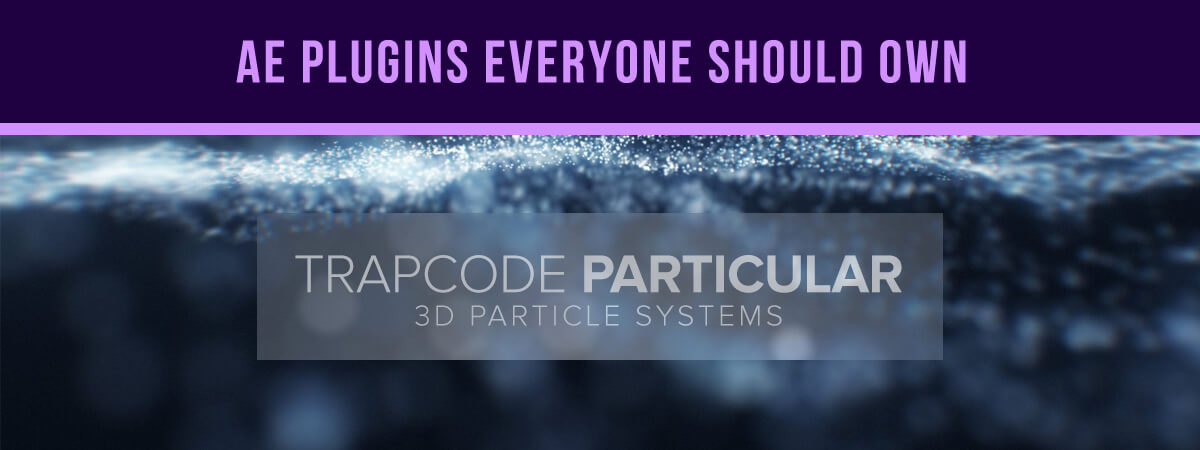 After Effects Plugins Everyone Should Own – Trapcode Particular: Particle System