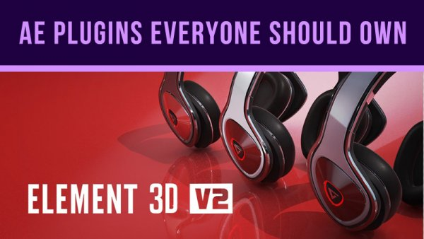 After Effects Plugins Everyone Should Own – Element 3D